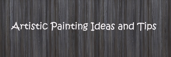 Artistic Painting Ideas; Some help to get you going