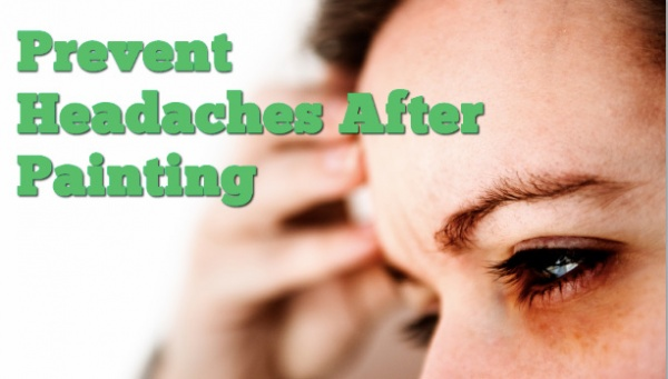 Prevent A Headache After Painting!